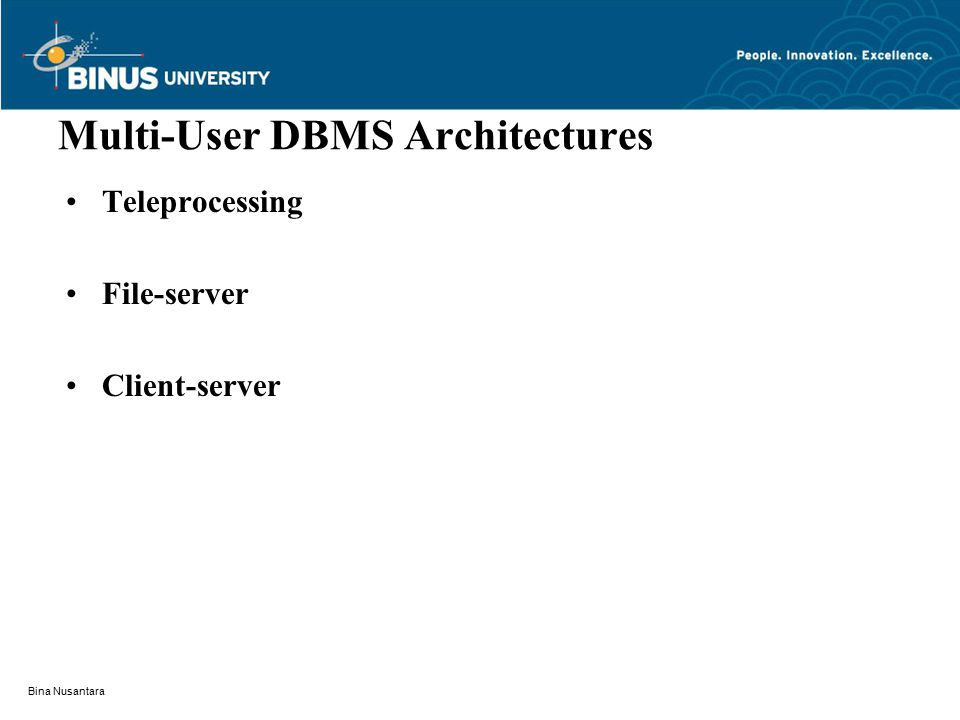 Bina Nusantara Multi-User DBMS Architectures Teleprocessing File-server Client-server