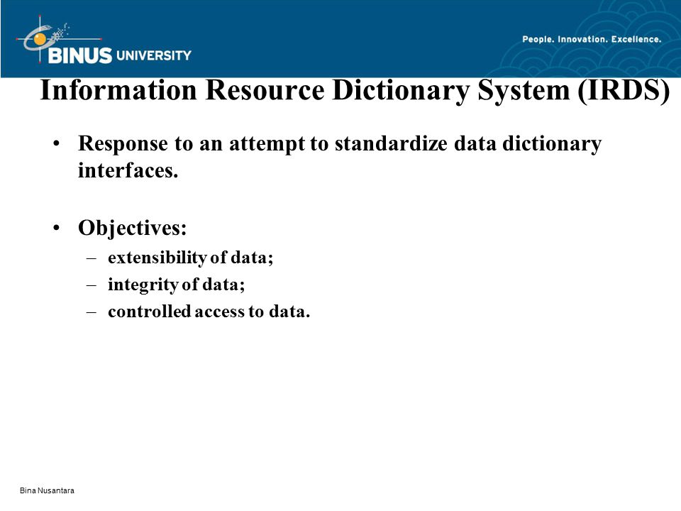 Bina Nusantara Information Resource Dictionary System (IRDS) Response to an attempt to standardize data dictionary interfaces.