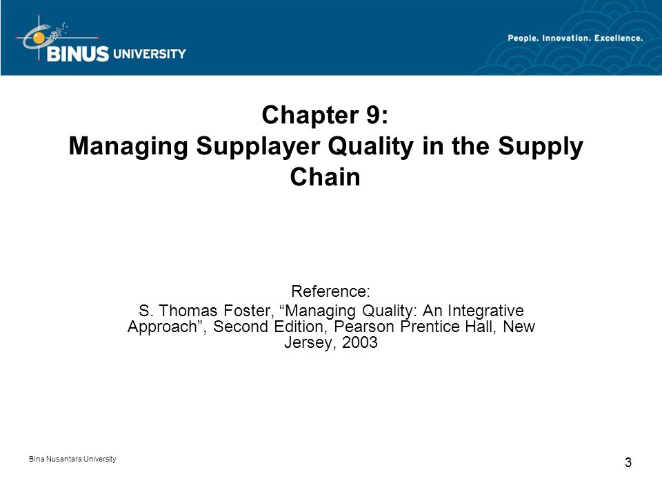 Bina Nusantara University 3 Chapter 9: Managing Supplayer Quality in the Supply Chain Reference: S.