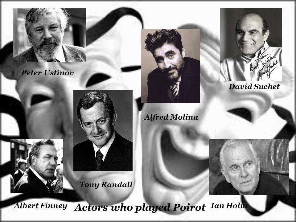 Albert Finney Peter Ustinov David Suchet Ian Holm Tony Randall Alfred Molina Actors who played Poirot