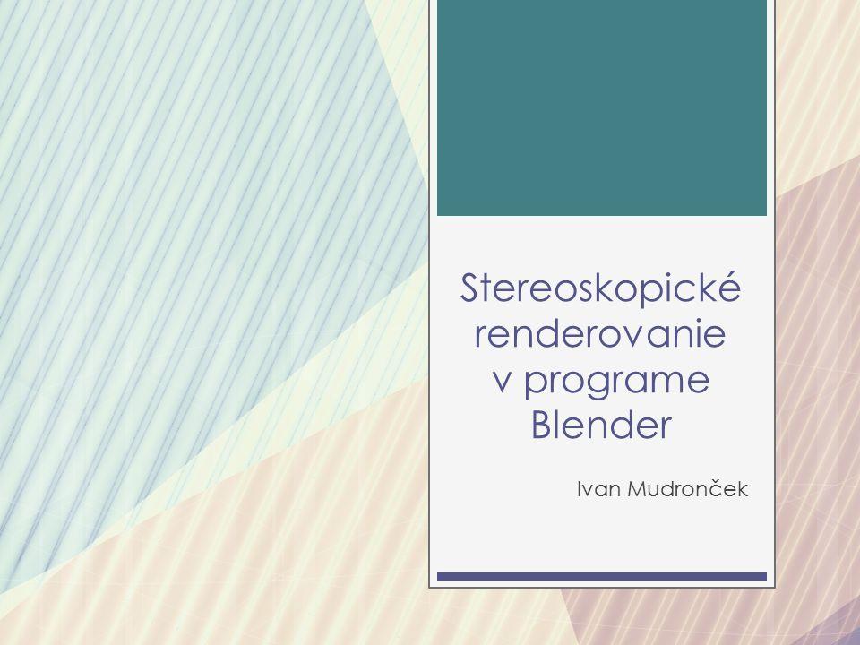 Stereoskopické renderovanie v programe Blender Ivan Mudronček