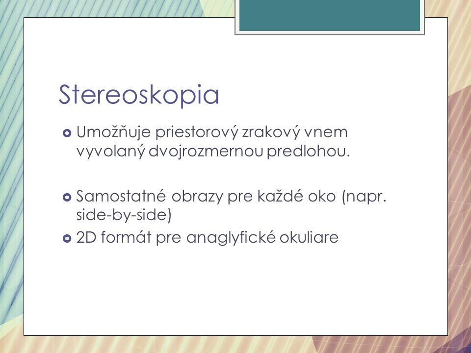 Stereoskopia  Umožňuje priestorový zrakový vnem vyvolaný dvojrozmernou predlohou.