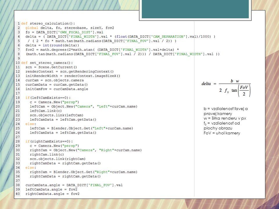 b = vzdialenosť ľavej a pravej kamery w = šírka renderu v px f 0 = vzdialenosť od plochy obrazu FoV = uhol kamery