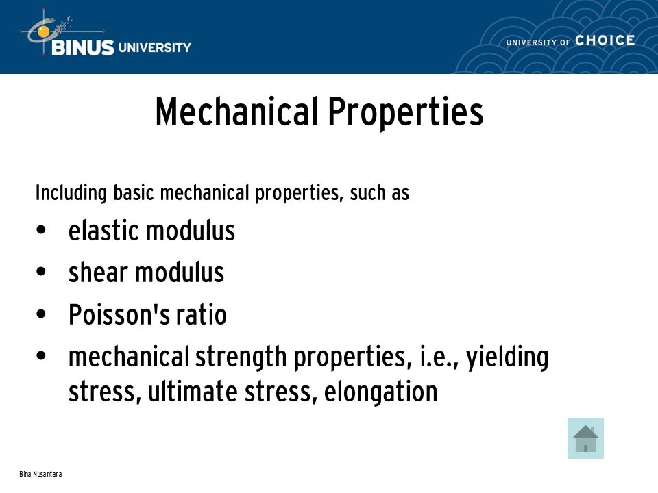 Bina Nusantara Mechanical Properties Including basic mechanical properties, such as elastic modulus shear modulus Poisson's ratio mechanical strength