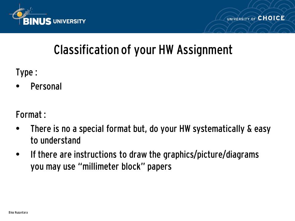 Bina Nusantara Classification of your HW Assignment Type : Personal Format : There is no a special format but, do your HW systematically & easy to und