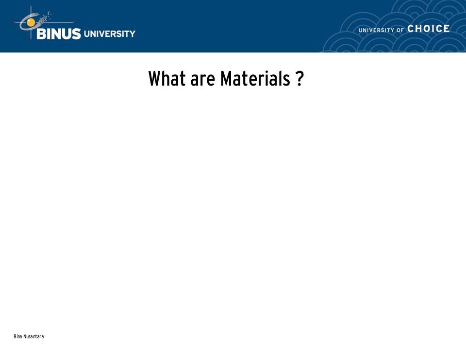 Bina Nusantara What are Materials ?