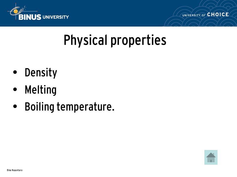 Bina Nusantara Physical properties Density Melting Boiling temperature.