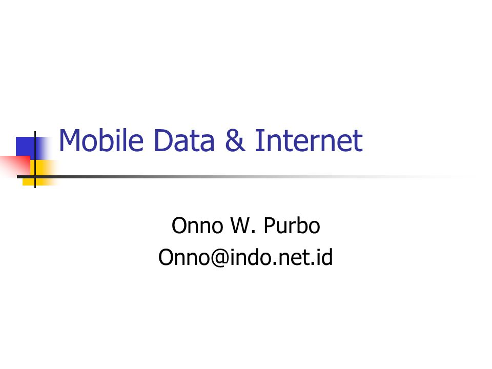 Mobile Data & Internet Onno W. Purbo Onno@indo.net.id