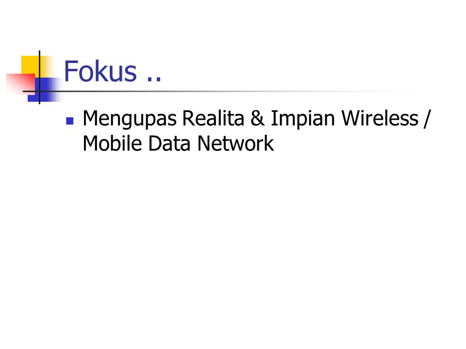Fokus.. Mengupas Realita & Impian Wireless / Mobile Data Network