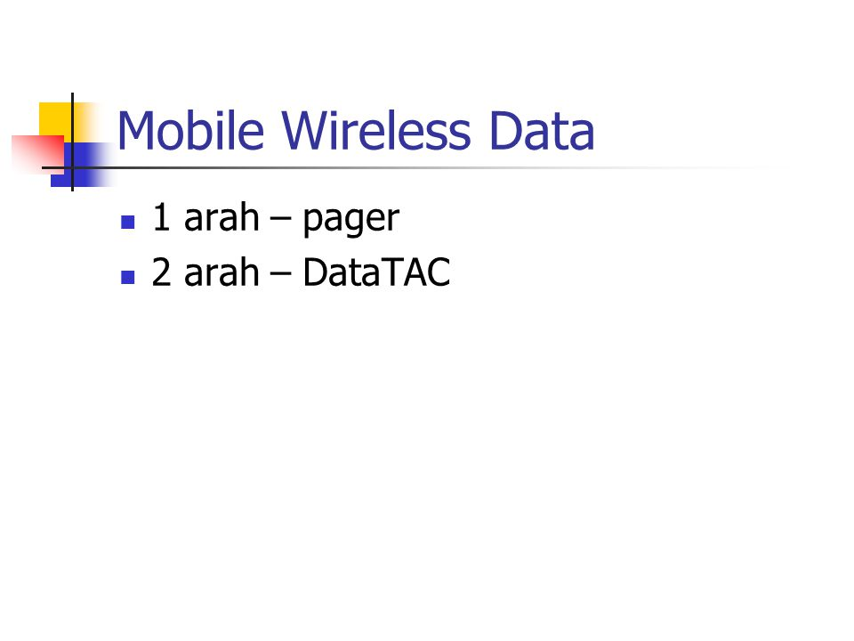 Mobile Wireless Data 1 arah – pager 2 arah – DataTAC