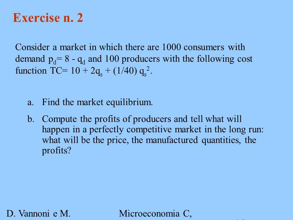D. Vannoni e M. Piacenza Microeconomia C, A.A. 2007-2008 Esercitazione 3 16 Exercise n.