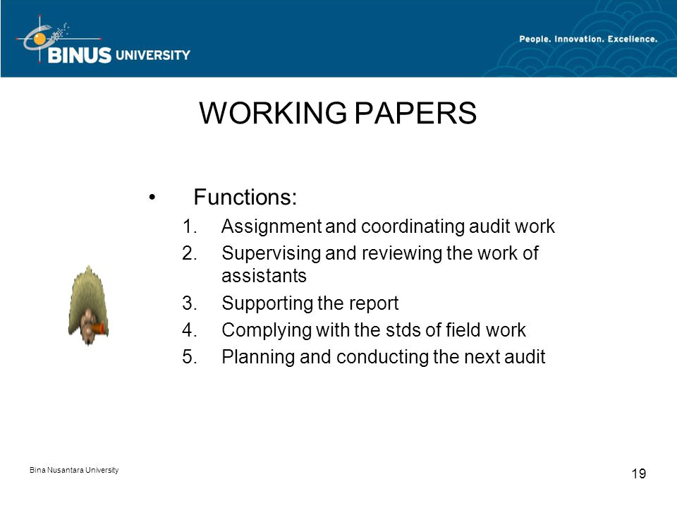 Bina Nusantara University 19 WORKING PAPERS Functions: 1.Assignment and coordinating audit work 2.Supervising and reviewing the work of assistants 3.S