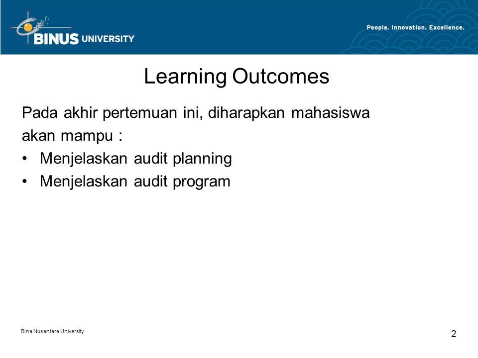 Bina Nusantara University 2 Learning Outcomes Pada akhir pertemuan ini, diharapkan mahasiswa akan mampu : Menjelaskan audit planning Menjelaskan audit