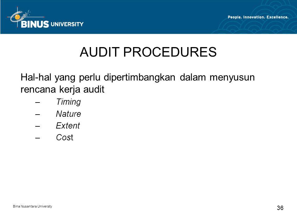 Bina Nusantara University 36 AUDIT PROCEDURES Hal-hal yang perlu dipertimbangkan dalam menyusun rencana kerja audit –Timing –Nature –Extent –Cost
