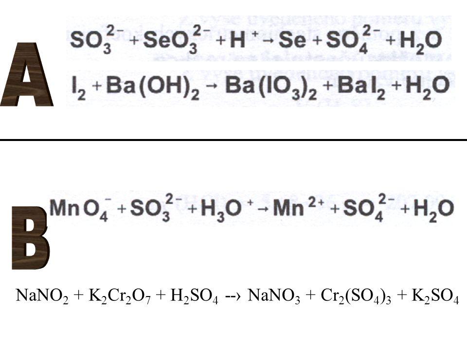 NaNO 2 + K 2 Cr 2 O 7 + H 2 SO 4 --› NaNO 3 + Cr 2 (SO 4 ) 3 + K 2 SO 4