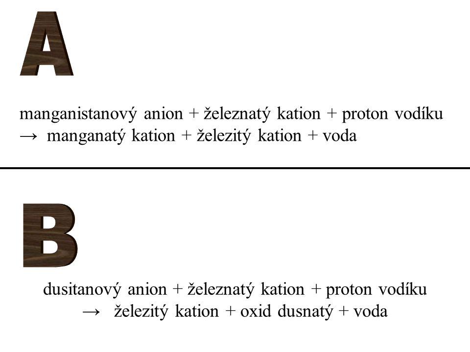 dusitanový anion + železnatý kation + proton vodíku → železitý kation + oxid dusnatý + voda manganistanový anion + železnatý kation + proton vodíku → manganatý kation + železitý kation + voda