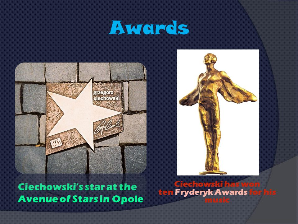 Awards Ciechowski's star at the Avenue of Stars in Opole Ciechowski has won ten Fryderyk Awards for his music