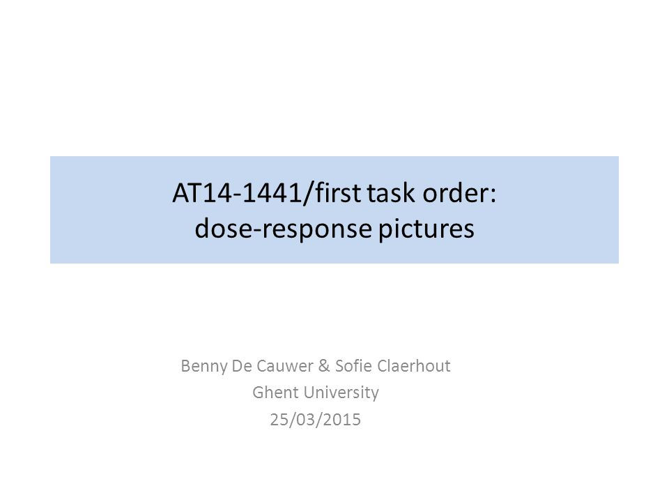 AT14-1441/first task order: dose-response pictures Benny De Cauwer & Sofie Claerhout Ghent University 25/03/2015