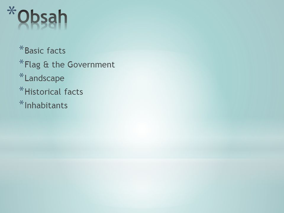 * Basic facts * Flag & the Government * Landscape * Historical facts * Inhabitants