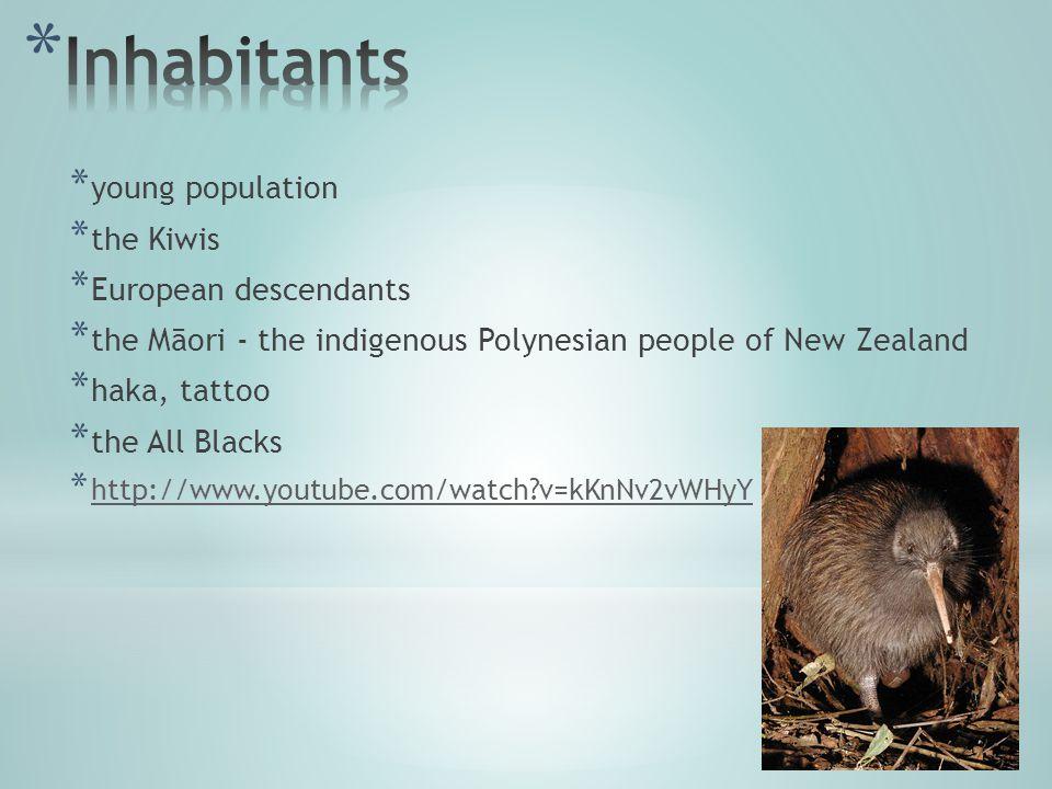 * young population * the Kiwis * European descendants * the Māori - the indigenous Polynesian people of New Zealand * haka, tattoo * the All Blacks * http://www.youtube.com/watch v=kKnNv2vWHyY http://www.youtube.com/watch v=kKnNv2vWHyY