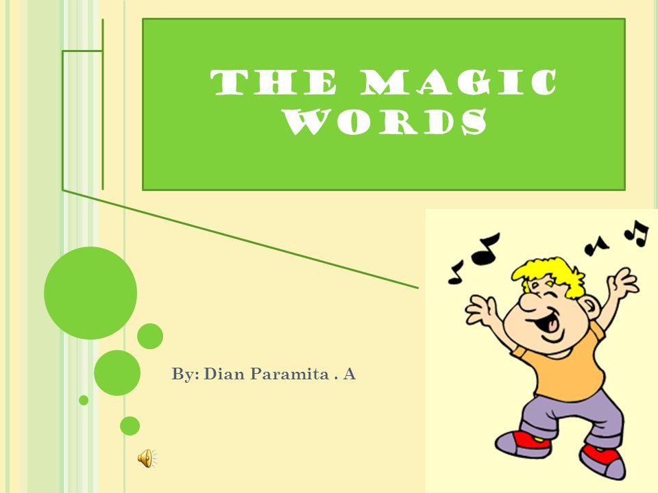 The magic words By: Dian Paramita. A