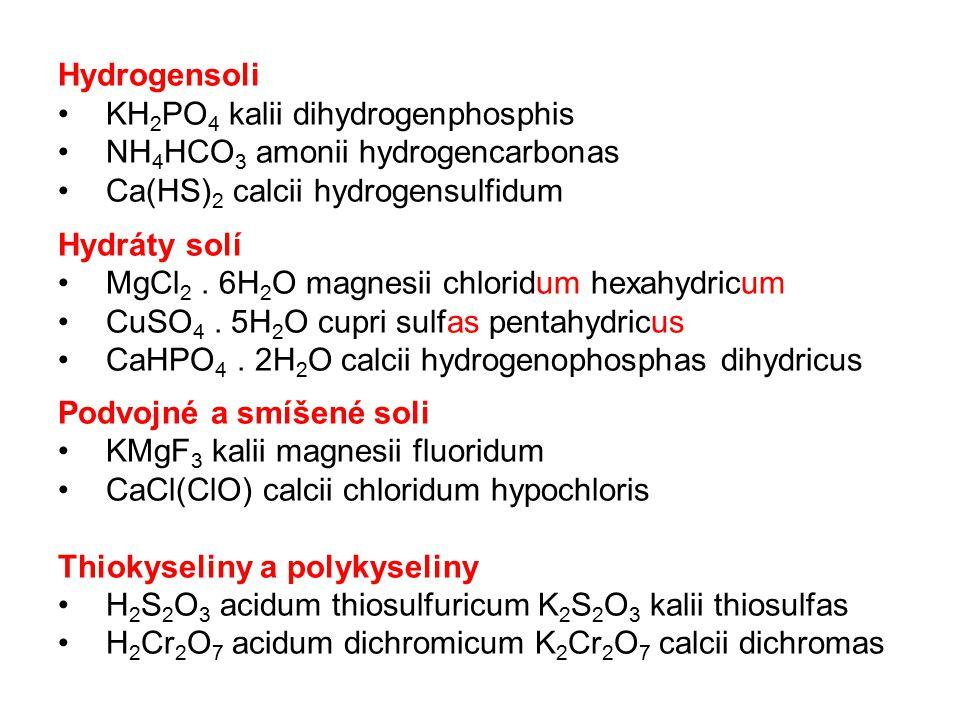 Hydrogensoli KH 2 PO 4 kalii dihydrogenphosphis NH 4 HCO 3 amonii hydrogencarbonas Ca(HS) 2 calcii hydrogensulfidum Hydráty solí MgCl 2.