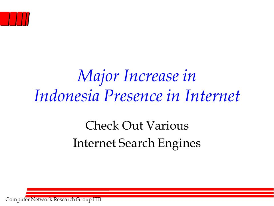 Computer Network Research Group ITB Major Increase in Indonesia Presence in Internet Check Out Various Internet Search Engines