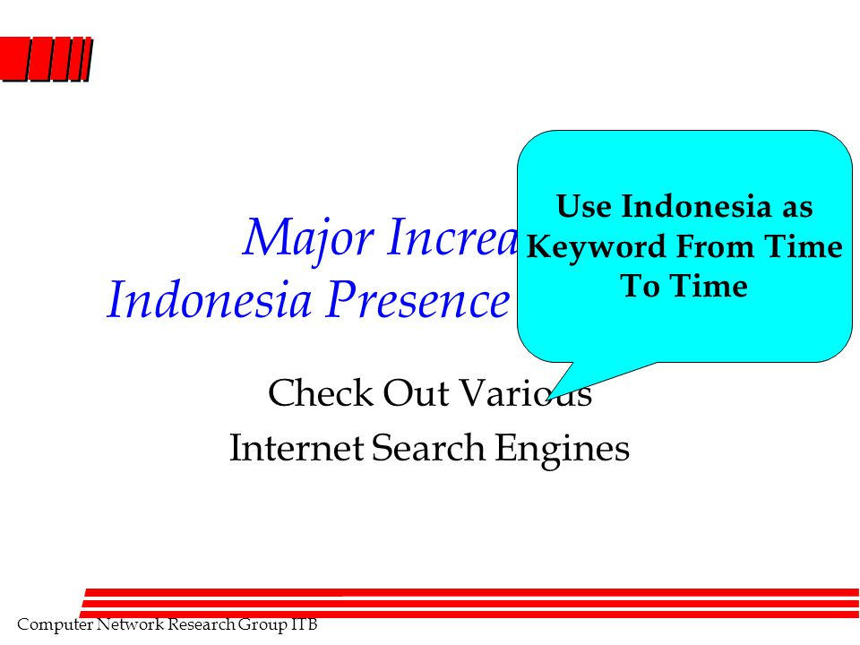 Computer Network Research Group ITB Major Increase in Indonesia Presence in Internet Check Out Various Internet Search Engines Use Indonesia as Keywor