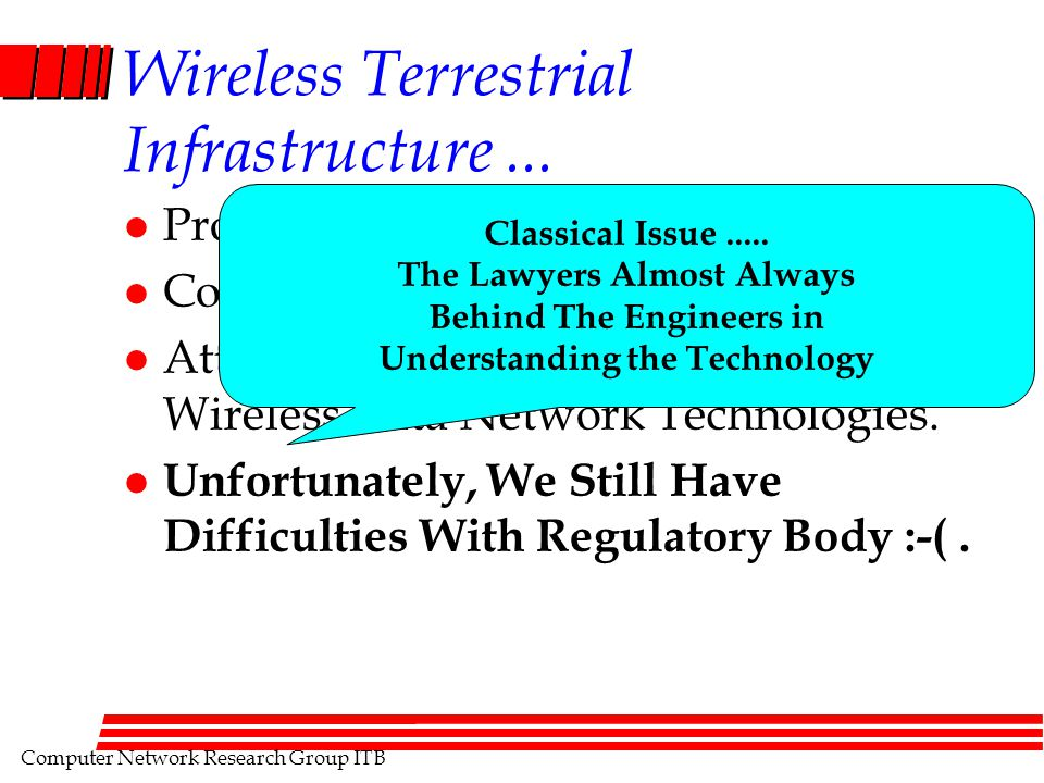Computer Network Research Group ITB Wireless Terrestrial Infrastructure... l Promising Arena For The Future... l Conventional AMPS & GSM... l Attempt