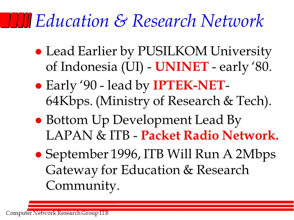 Computer Network Research Group ITB Education & Research Network l Lead Earlier by PUSILKOM University of Indonesia (UI) - UNINET - early '80.
