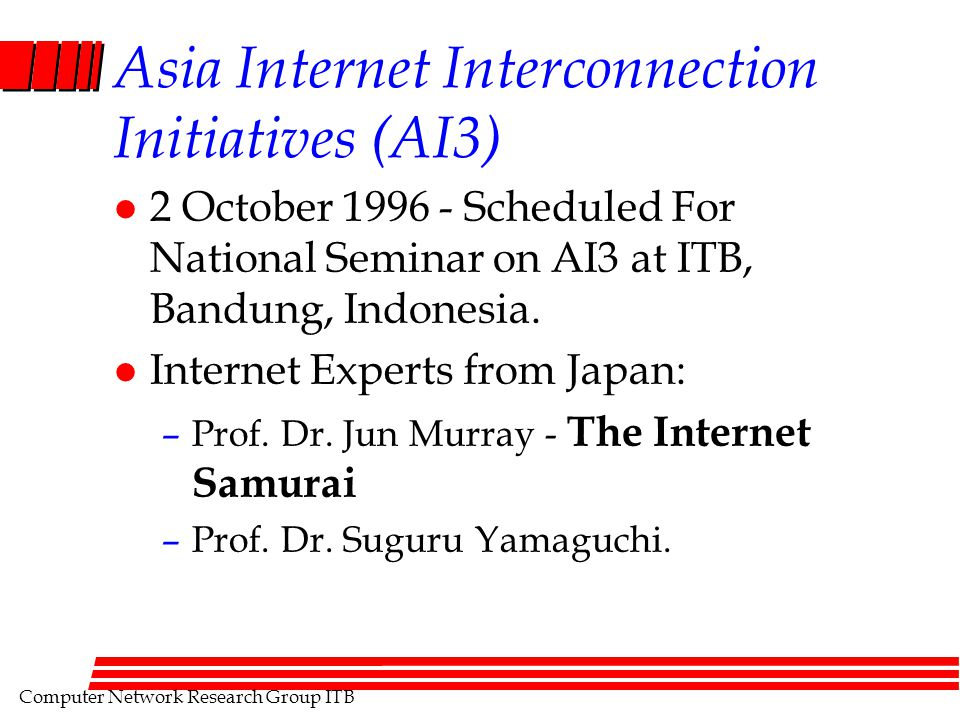 Computer Network Research Group ITB Asia Internet Interconnection Initiatives (AI3) l 2 October 1996 - Scheduled For National Seminar on AI3 at ITB, Bandung, Indonesia.