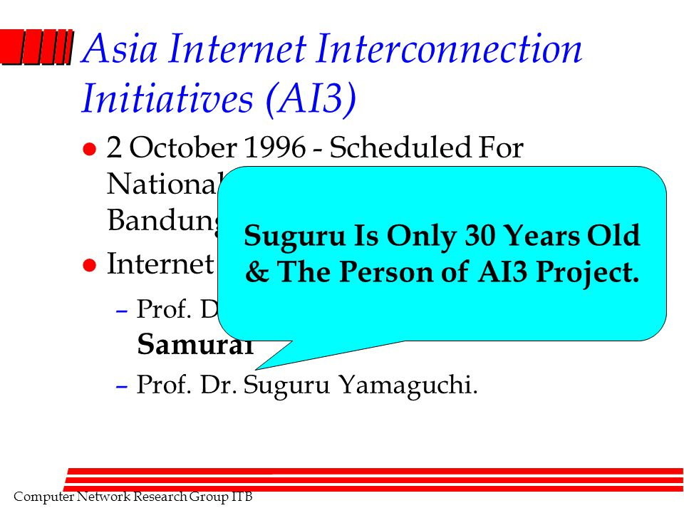 Computer Network Research Group ITB Asia Internet Interconnection Initiatives (AI3) l 2 October 1996 - Scheduled For National Seminar on AI3 at ITB, B