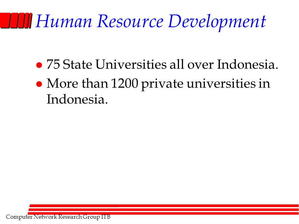 Computer Network Research Group ITB Human Resource Development l 75 State Universities all over Indonesia.