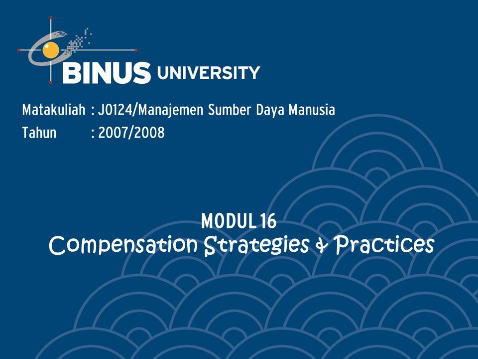 Matakuliah: J0124/Manajemen Sumber Daya Manusia Tahun: 2007/2008 MODUL 16 Compensation Strategies & Practices