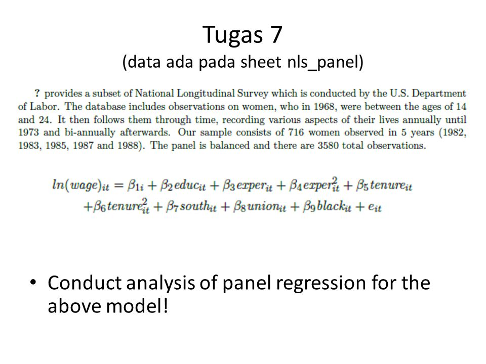Tugas 7 (data ada pada sheet nls_panel) Conduct analysis of panel regression for the above model!