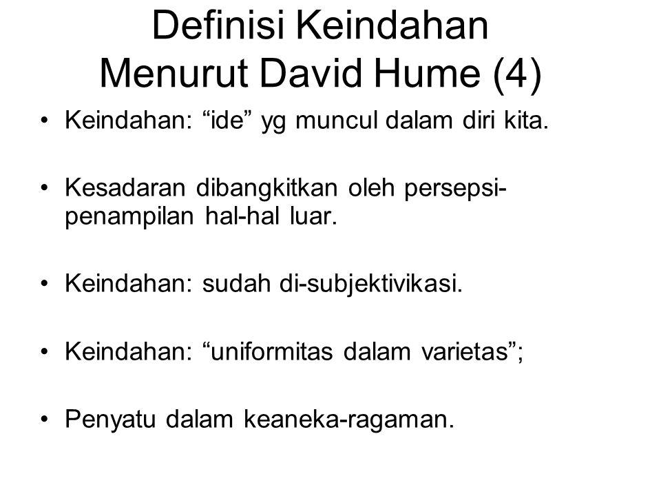 Definisi Keindahan Menurut David Hume (4) Keindahan: ide yg muncul dalam diri kita.