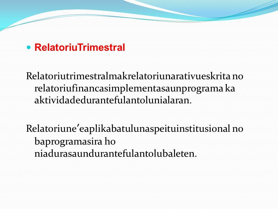 RelatoriuTrimestral Relatoriutrimestralmakrelatoriunarativueskrita no relatoriufinancasimplementasaunprograma ka aktividadedurantefulantolunialaran. R