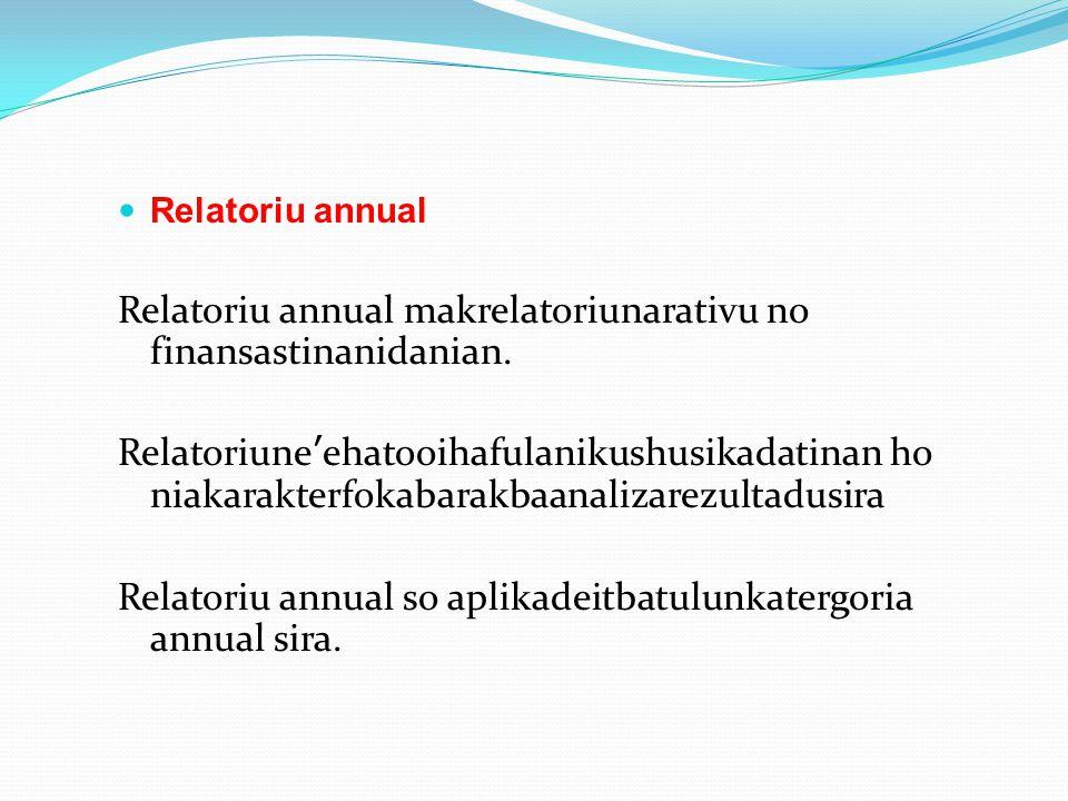 Relatoriu annual Relatoriu annual makrelatoriunarativu no finansastinanidanian. Relatoriune'ehatooihafulanikushusikadatinan ho niakarakterfokabarakbaa