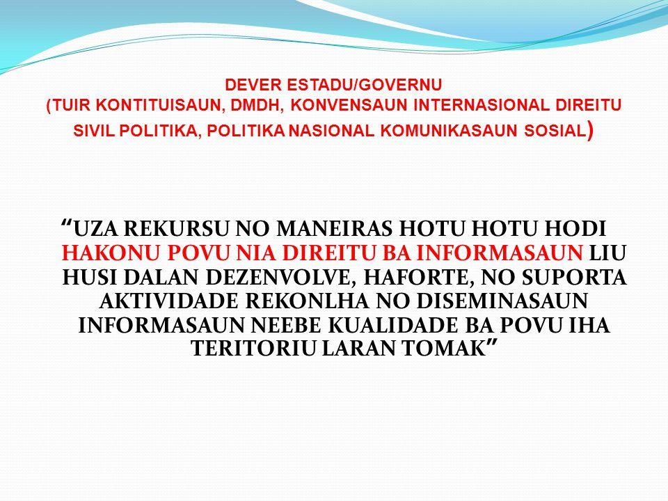 "DEVER ESTADU/GOVERNU (TUIR KONTITUISAUN, DMDH, KONVENSAUN INTERNASIONAL DIREITU SIVIL POLITIKA, POLITIKA NASIONAL KOMUNIKASAUN SOSIAL ) ""UZA REKURSU N"