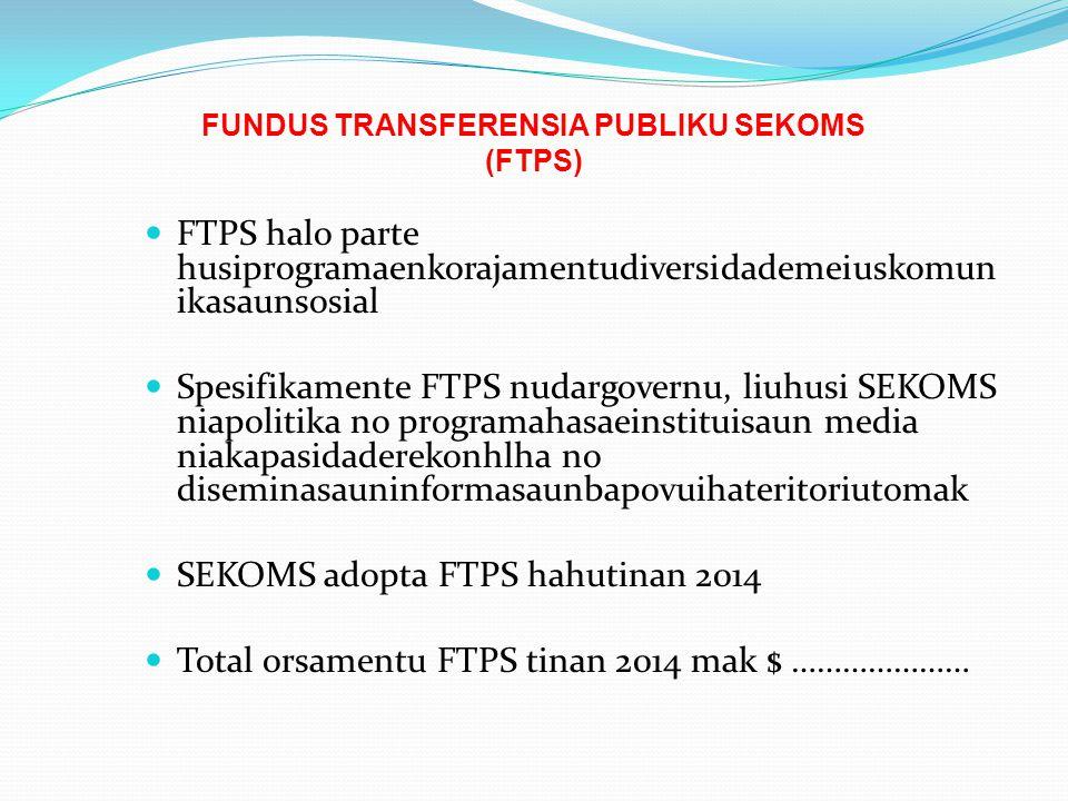 FUNDUS TRANSFERENSIA PUBLIKU SEKOMS (FTPS) FTPS halo parte husiprogramaenkorajamentudiversidademeiuskomun ikasaunsosial Spesifikamente FTPS nudargover