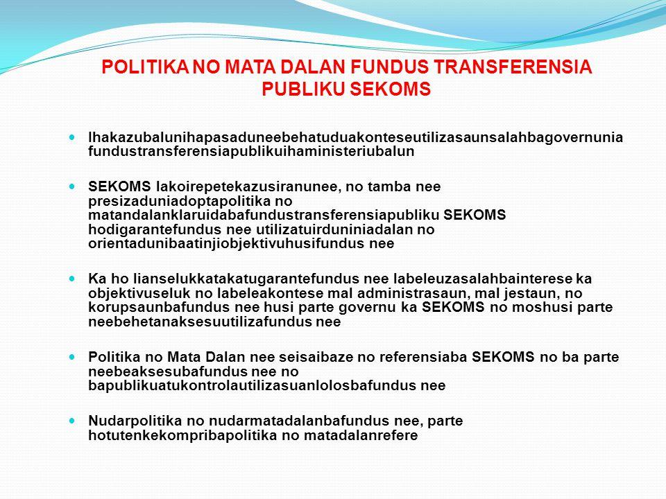 POLITIKA NO MATA DALAN FUNDUS TRANSFERENSIA PUBLIKU SEKOMS Ihakazubalunihapasaduneebehatuduakonteseutilizasaunsalahbagovernunia fundustransferensiapub