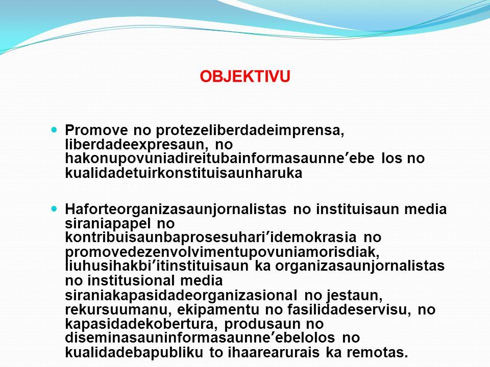 OBJEKTIVU Promove no protezeliberdadeimprensa, liberdadeexpresaun, no hakonupovuniadireitubainformasaunne'ebe los no kualidadetuirkonstituisaunharuka