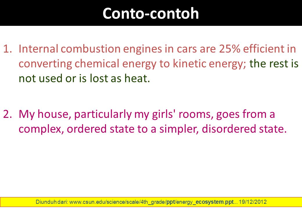 Conto-contoh 1.Internal combustion engines in cars are 25% efficient in converting chemical energy to kinetic energy; the rest is not used or is lost