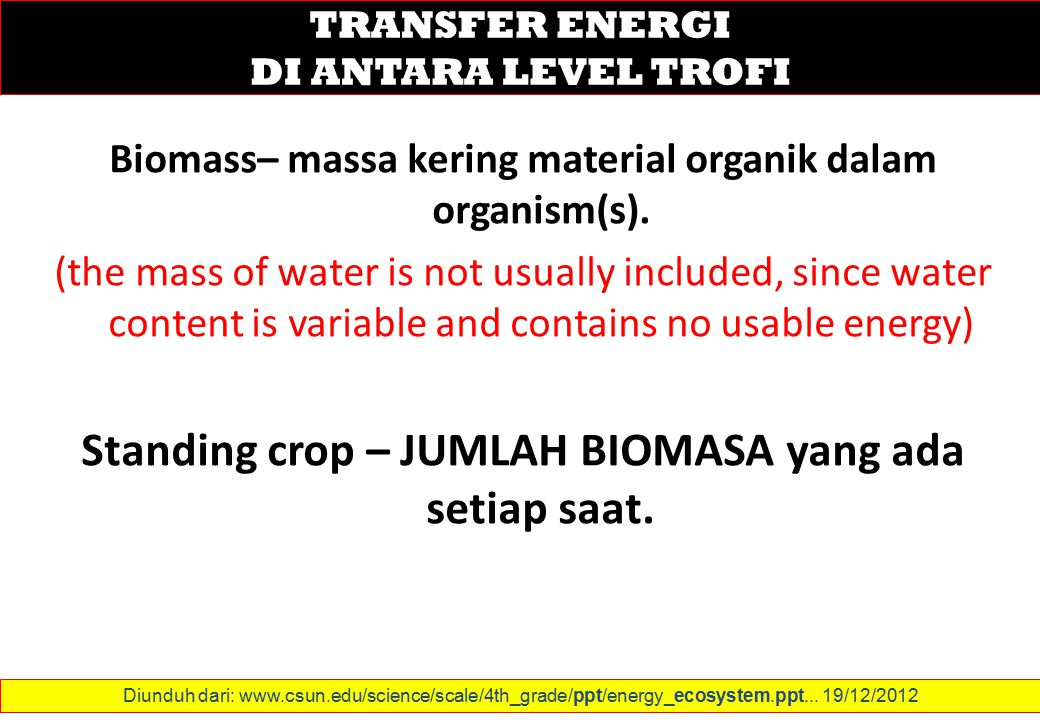 Biomass– massa kering material organik dalam organism(s). (the mass of water is not usually included, since water content is variable and contains no