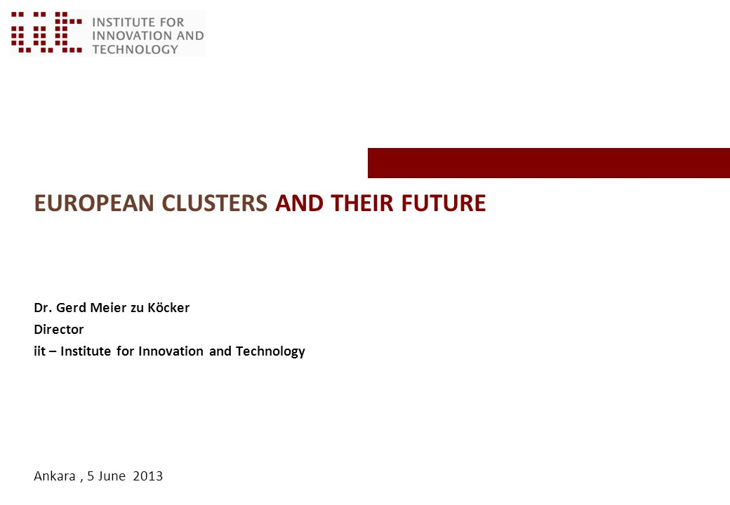 EUROPEAN CLUSTERS AND THEIR FUTURE Dr.