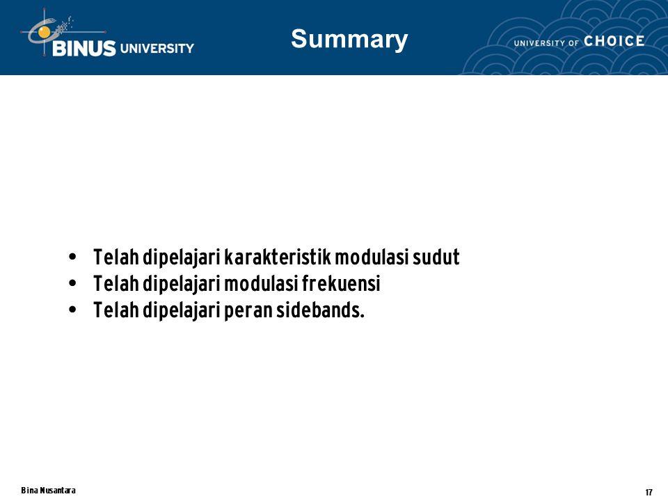 Bina Nusantara 17 Telah dipelajari karakteristik modulasi sudut Telah dipelajari modulasi frekuensi Telah dipelajari peran sidebands.