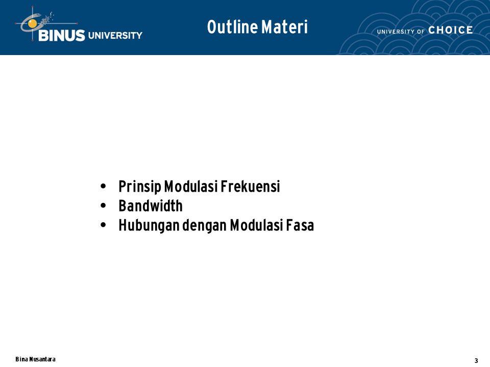 Bina Nusantara 3 Prinsip Modulasi Frekuensi Bandwidth Hubungan dengan Modulasi Fasa Outline Materi