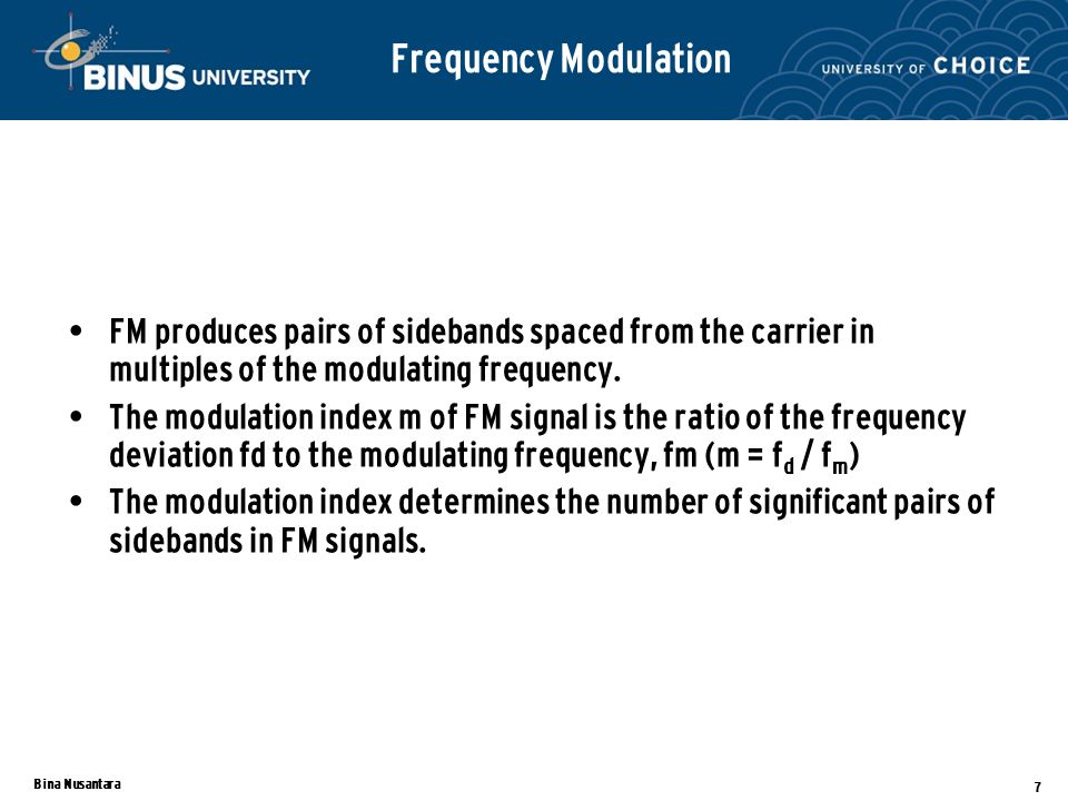 Bina Nusantara 7 FM produces pairs of sidebands spaced from the carrier in multiples of the modulating frequency.