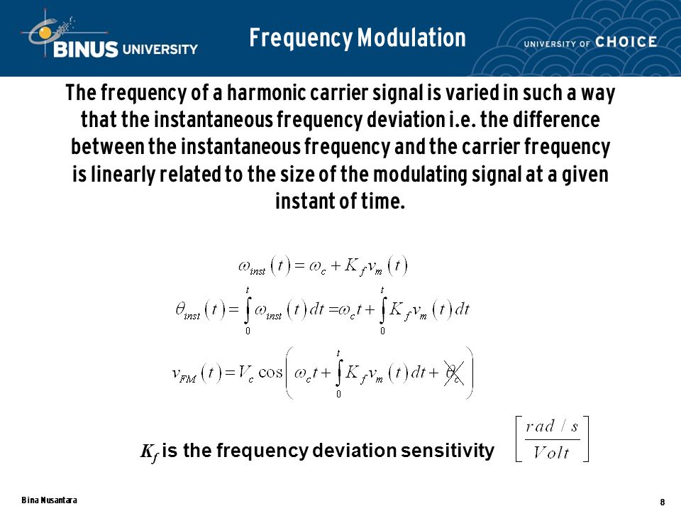 Bina Nusantara 8 Frequency Modulation The frequency of a harmonic carrier signal is varied in such a way that the instantaneous frequency deviation i.e.