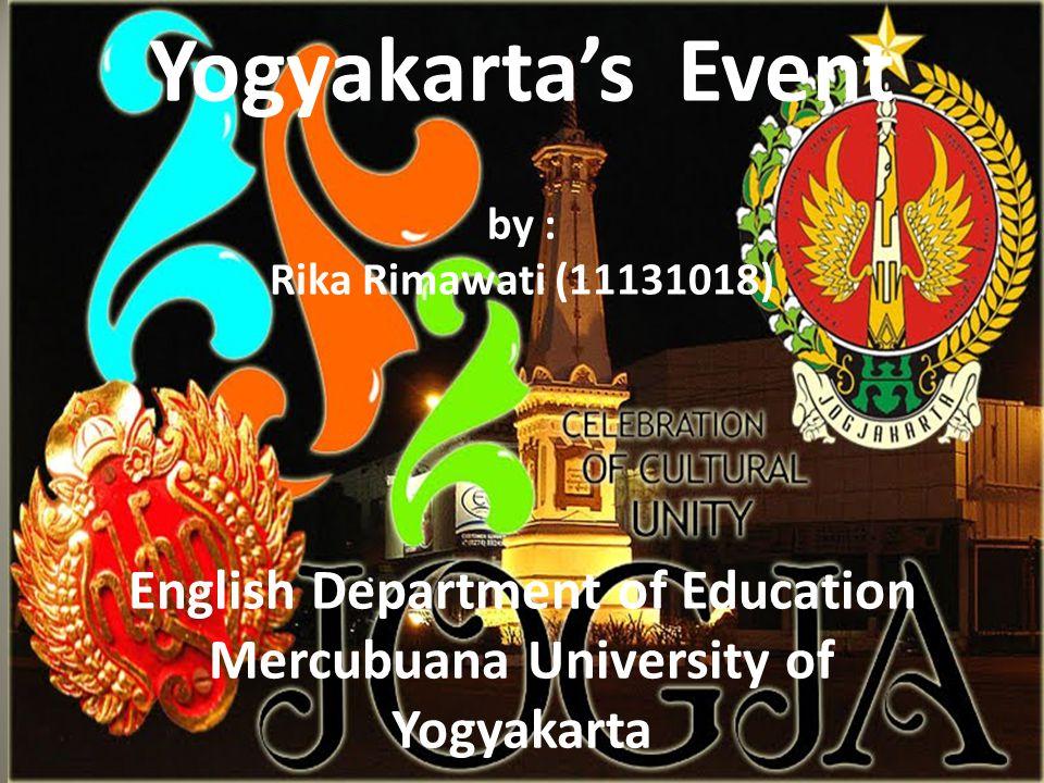Yogyakarta's Event by : Rika Rimawati (11131018) English Department of Education Mercubuana University of Yogyakarta
